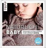 Natürlich, Baby!: Strickideen aus Bio-Garnen in den Größen 50 bis 92: Strickideen aus Bio-Garnen in den Gren 50 bis 92